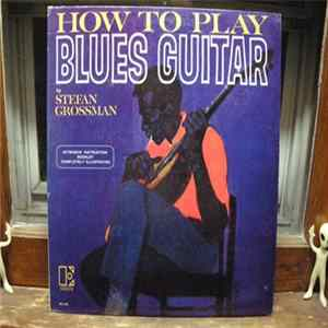 Stefan Grossman - How To Play Blues Guitar