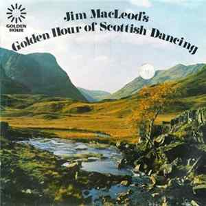 Jim MacLeod And His Band - Jim Macleod's Golden Hour Of Scottish Dancing